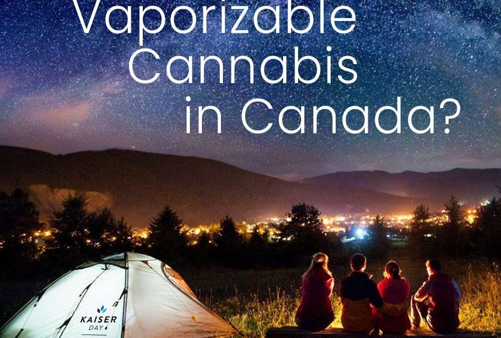 Where to Buy Vaporizable Cannabis in Canada?Kaiser Day Cannaceuticals